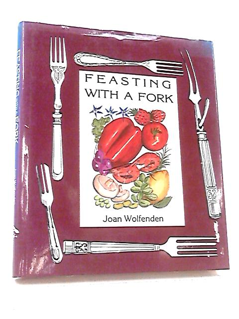 Feasting with a Fork by Wolfenden, Joan