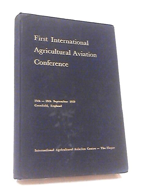 Report of the First International Agricultural Aviation Conference By Lord Netherthorpe