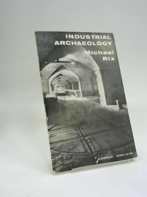 Industrial Archaeology by Michael Rix