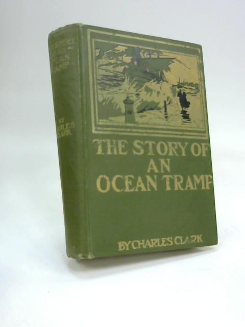 The Story of an Ocean Tramp by Captain Charles Clark
