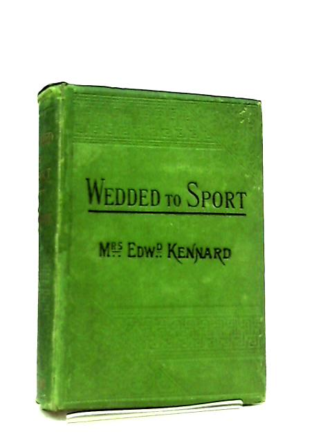Wedded to Sport by Mrs. Edward Kennard