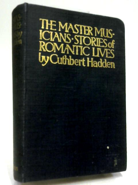 The Master Musicians: Stories of Romantic Lives by Hadden, Cuthbert