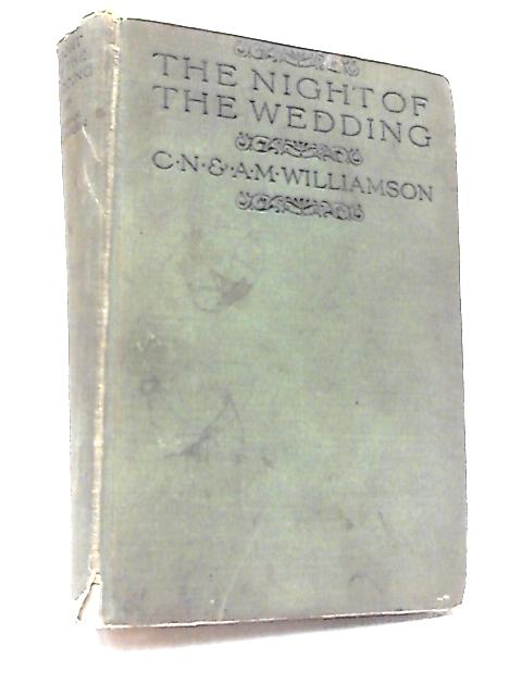 The Night of the Wedding by C. N. & A. N. Williamson