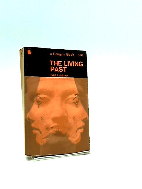 The Living Past by Ivar Lissner