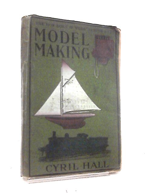 Model-Making by Cyril Hall