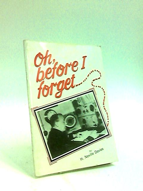 Oh, Before I Forget by H Neville Davies