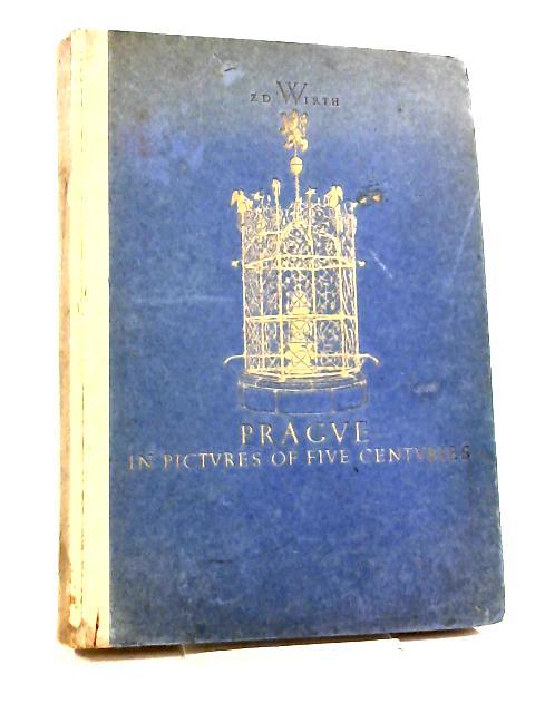 Prague in Pictures of Five Centuries by Dr. Zdenek Wirth