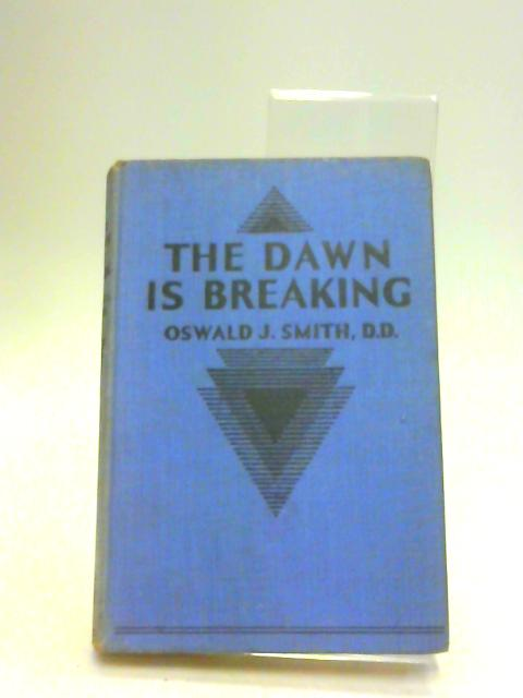 The dawn is Breaking by SMITH, Oswald J.