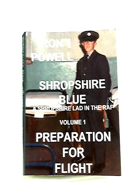 Shropshire Blue, A Shropshire Lad in the RAF Volume 1 Preparation for Flight by Ron Powell