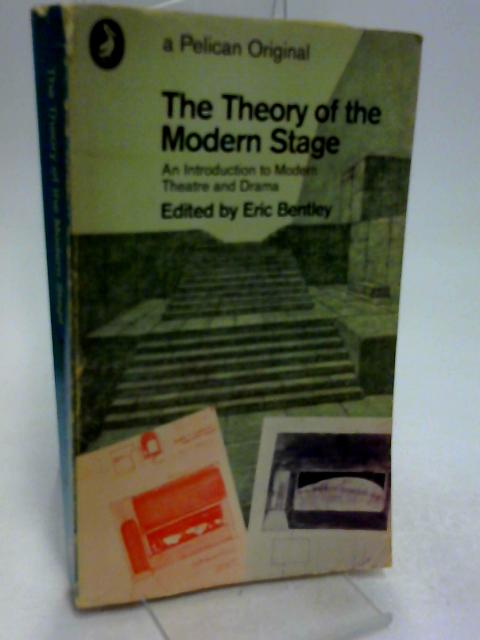 The Theory of the Modern Stage: An Introduction to Modern Theatre and Drama (Pelican originals) by Bentley, Eric (ed)