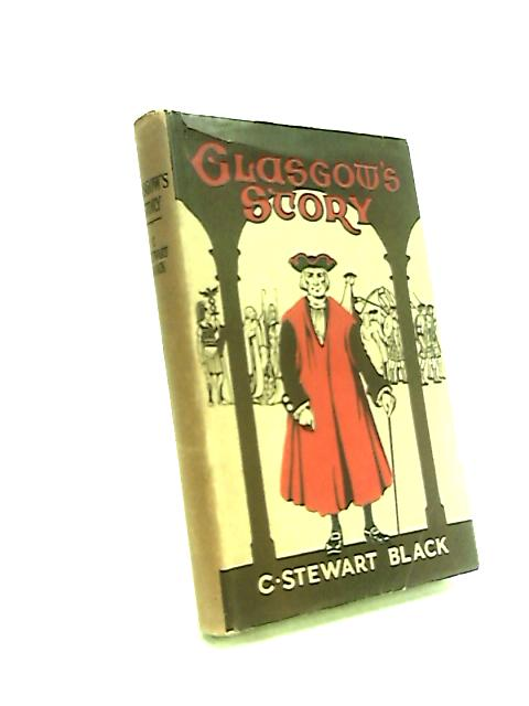 Glasgows story by C. Stewart Black