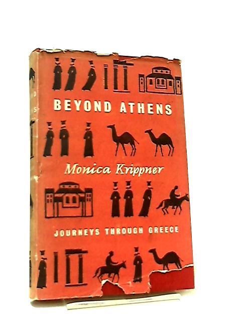 Beyond Athens Jorneys Through Greece by Monica Krippner