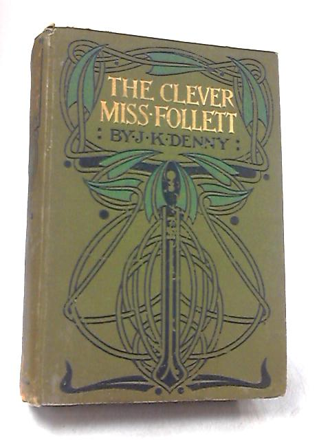 The Clever Miss Follett by Denny, J. K. H