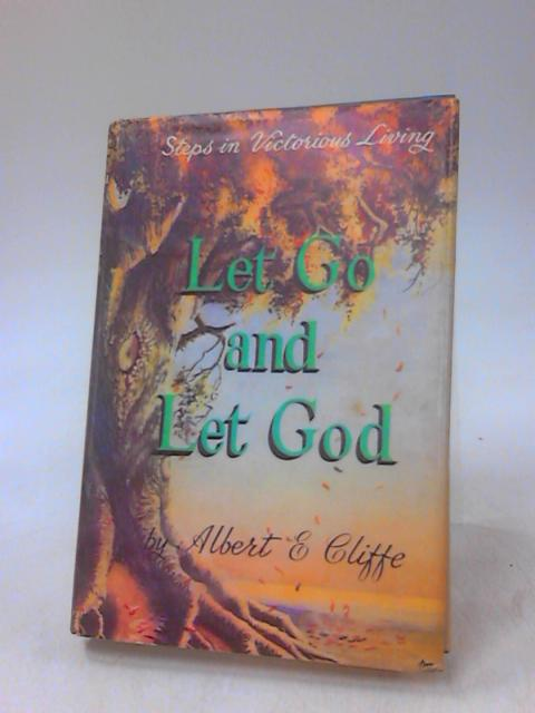 Let Go and Let God by Cliffe, Albert E.