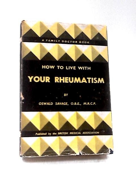How to Live with Your Rheumatism by Oswald Savage