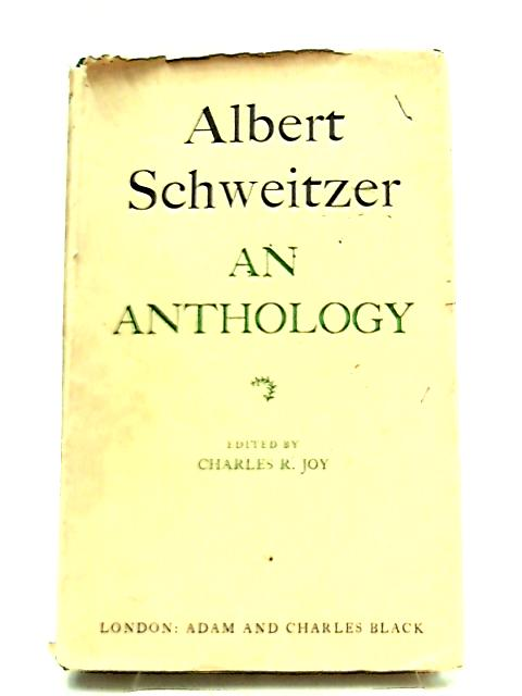 Albert Schweitzer, An Anthology by Albert Schweitzer