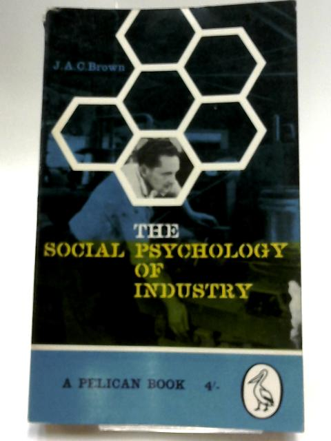The Social Psychology of Industry by Brown, J. A. C.