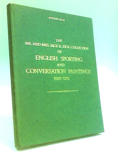 Catalogue of the Mr. And Mrs. Jack R. Dick Collection of English Sporting and Conversation Paintings: Part One by Anon