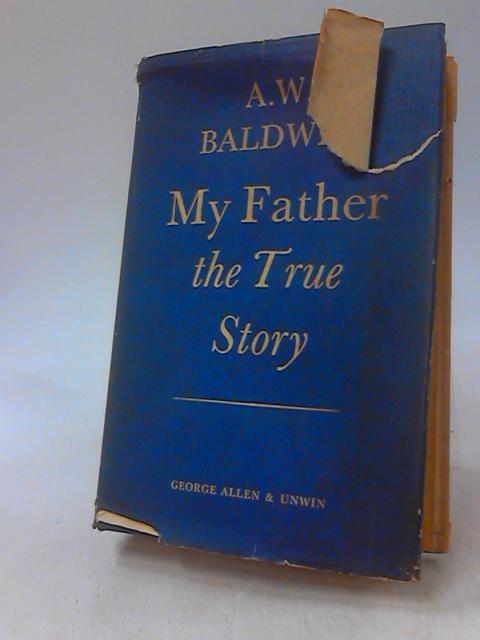 My father: The true story by Baldwin, Arthur Windham