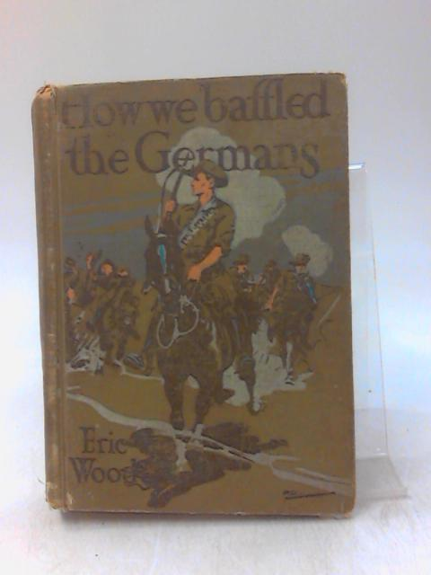 How we Baffled the Germans by Eric Wood