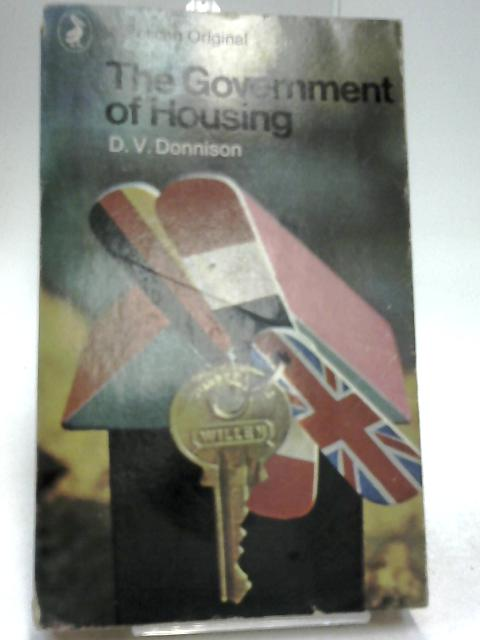 The Government of Housing (Pelican books) by Donnison, David
