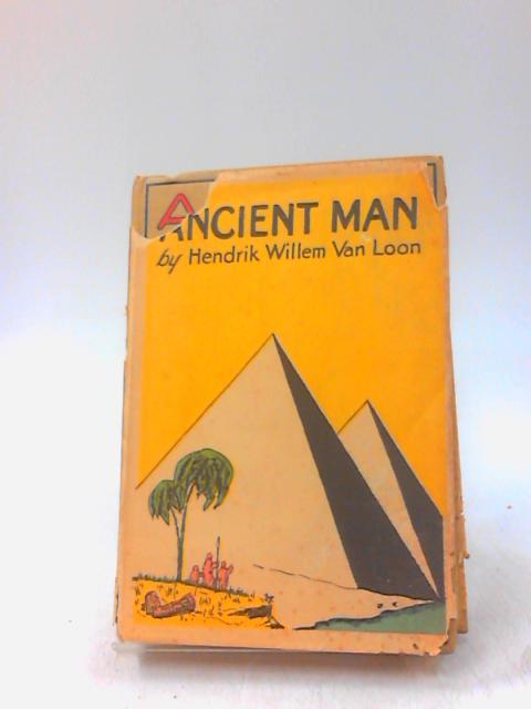 Ancient Man, the Beginning of Civilizations by Van Loon, Hendrik Willem