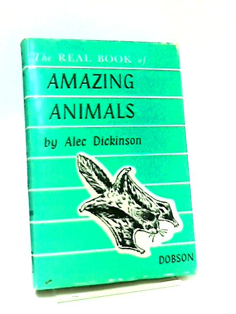 The Real Book of Amazing Animals by Alec Dickinson