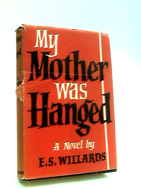 My Mother Was Hanged by Willards, E. S.