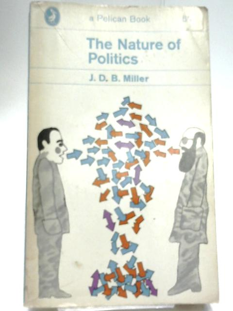 The Nature of Politics by Miller, J D B