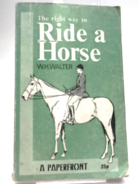 The Right Way to Ride a Horse (Paperfronts) by Walter, W. H.