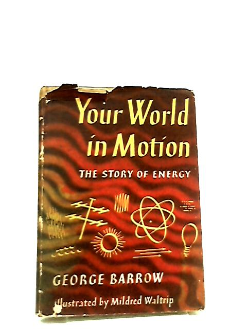 Your World in Motion, The Story of Energy by George Barrow