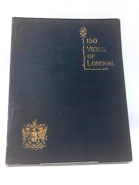 One Hundred & Fifty Views of London by Various