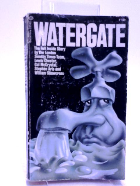 Watergate, the Full Inside Story by Chester, Lewis, McCrystal, Cal  Aris, Stephen  S
