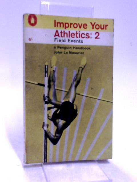 Field events (Improve your athletics;vol.2) by Le Masurier, John