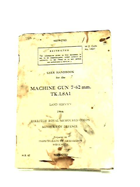 User Handbook for The Machine Gun 7.62mm TK.L8A1 Land Service By Anon