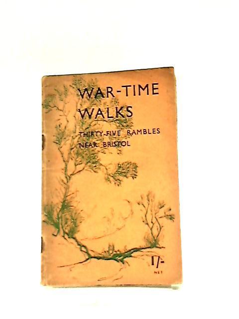 War-Time Walks, Thirty-Five Rambles near Bristol by Harold Overton