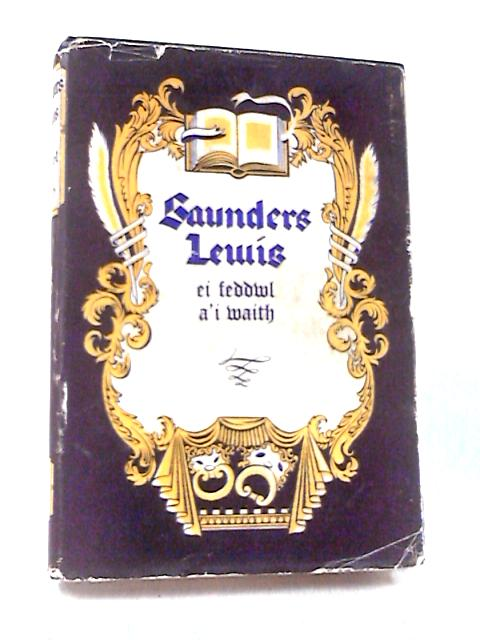 Saunders Lewis: Ei Feddwl A'i Waith by Davies, Pennar