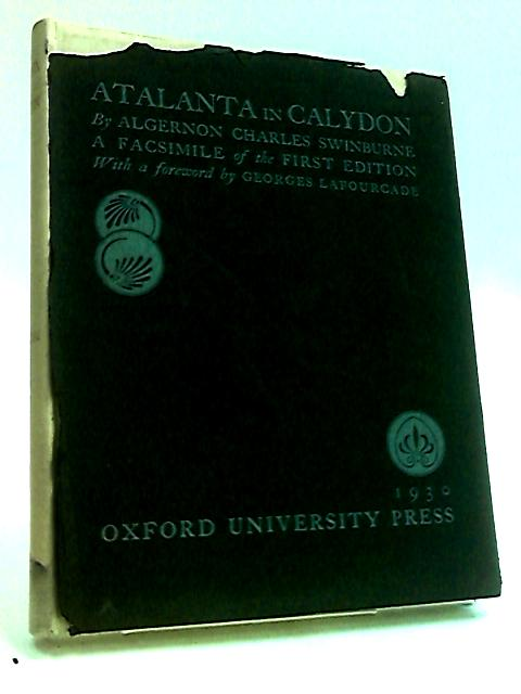 Swinburnes Atalanta in Calydon, a Facsimile of the First Edition; with a Preface by Dr. Georges Lafourcade by Swinburne, Algernon Charles.