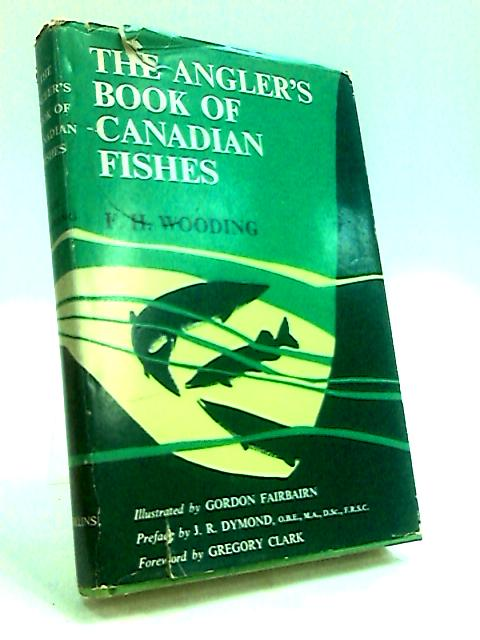 The Angler's Book of Canadian Fishes by Wooding, F. H.