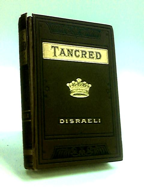 Tancred or The New Crusade (New Edition) by Disraeli, B.