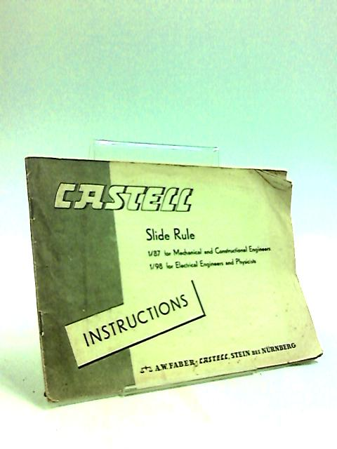 Castell Slide Rule Instructions: 1-87 for Mechanical and Construction Engineers and 1-98 for Electrical Engineers and Physicists by Anon