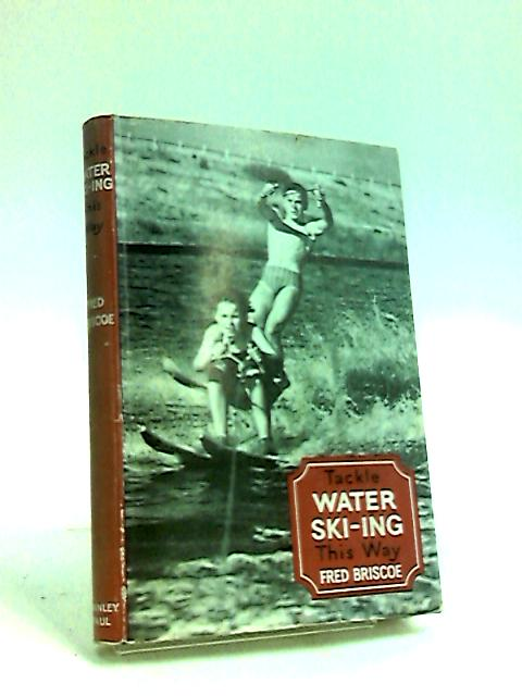 Tackle Water Ski-ing This Way by Briscoe, Fred