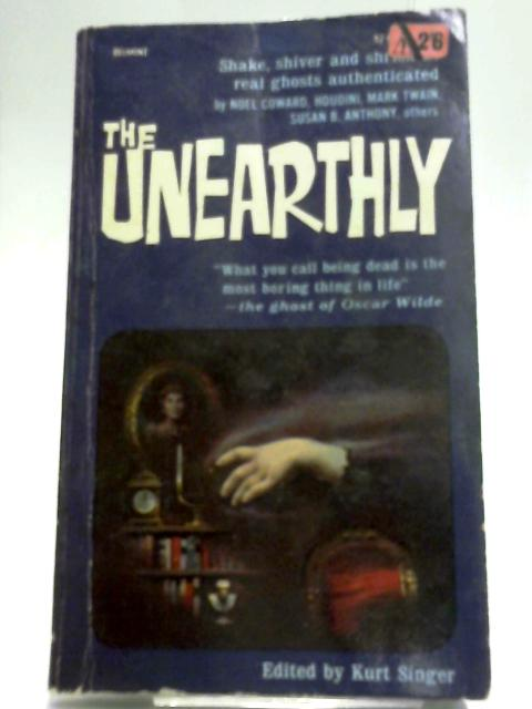 The Unearthly By Singer, Kurt (ed)