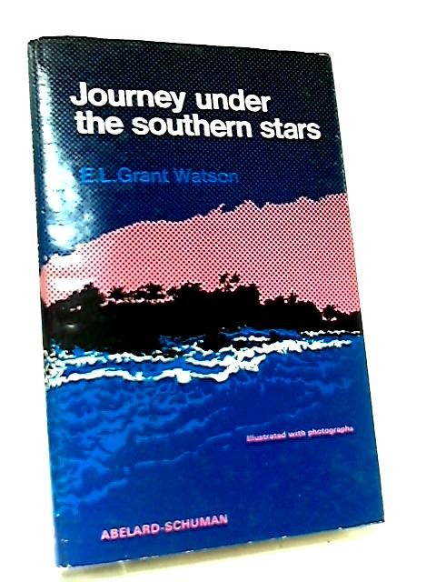 Journey Under Southern Stars By E. L. Grant Watson