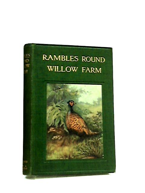 Rambles Round Willow Farm by Arthur O. Cooke