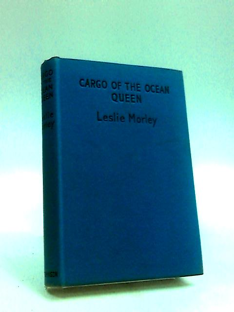 The cargo of the 'Ocean Queen': An adventure story for boys by Morley, Leslie.