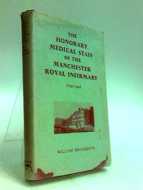 The Honorary Medical Staff of the Manchester Royal Infirmary By Brockbank, William.