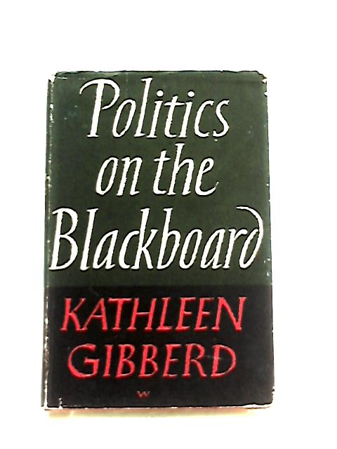 Politics On The Blackboard by K. Gibberd