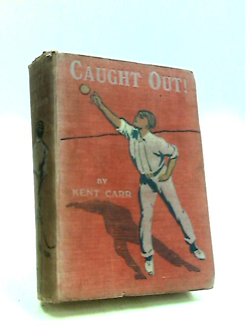 Caught Out!: a Public School Story by Carr, Kent.