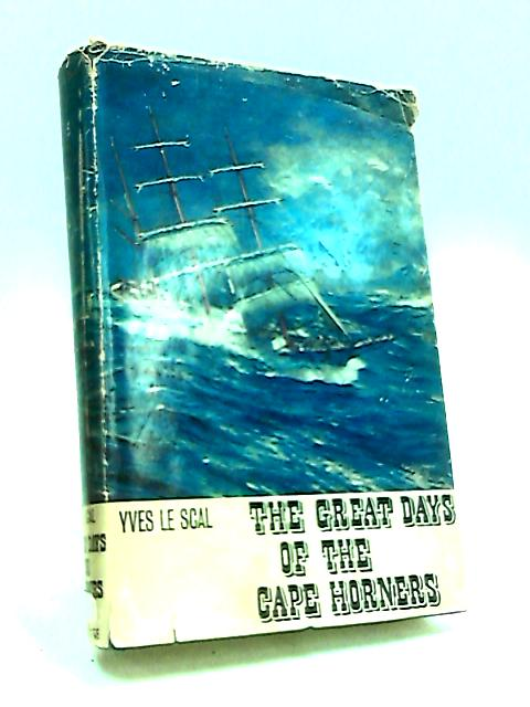 The Great Days of the Cape Horners by Le Scal. Yves